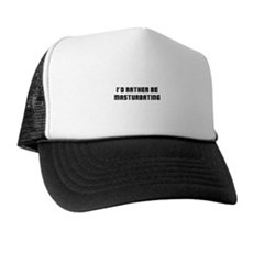 I'd Rather Be Masturbating Trucker Hat