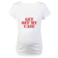 Get Off My Case Maternity T-Shirt