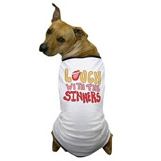Laugh With The Sinners Dog T-Shirt