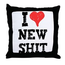 I Love New Shit Throw Pillow