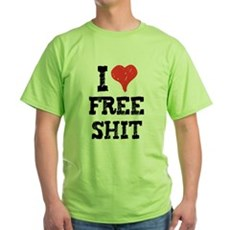 I Love Free Shit Green T-Shirt