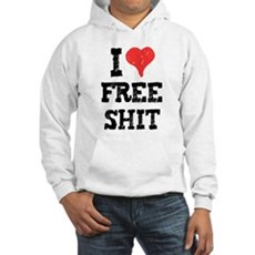 I Love Free Shit Hooded Sweatshirt