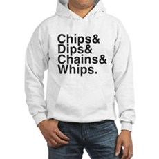 Chips, Dips, Chains & Whips Hooded Sweatshirt