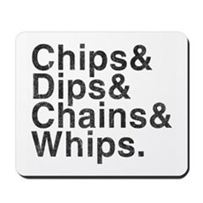 Chips, Dips, Chains & Whips Mousepad