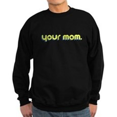 Your Mom. Dark Sweatshirt