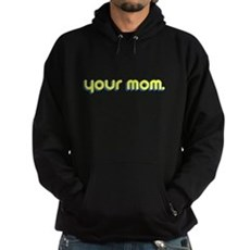 Your Mom. Dark Hoodie