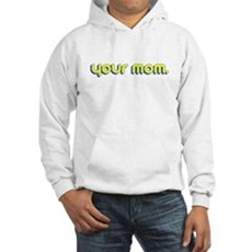 Your Mom. Hooded Sweatshirt