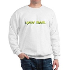 Your Mom. Sweatshirt