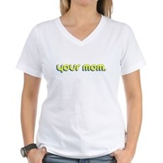 Your Mom. Womens V-Neck T-Shirt