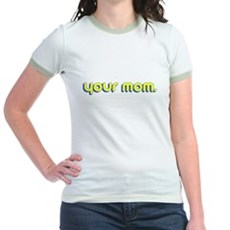Your Mom. Jr Ringer T-Shirt