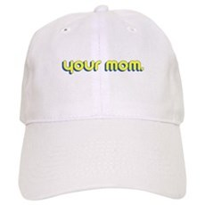 Your Mom. Cap