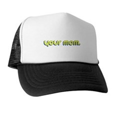 Your Mom. Trucker Hat