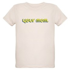 Your Mom. Organic Kids T-Shirt