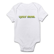 Your Mom. Infant Bodysuit