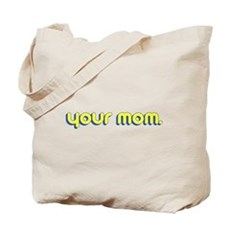 Your Mom. Tote Bag
