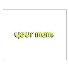 Your Mom. Small Poster