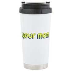 Your Mom. Stainless Steel Travel Mug