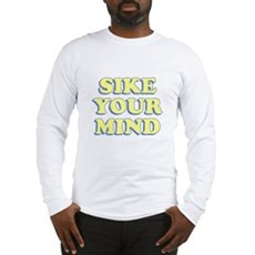 Sike Your Mind Long Sleeve T-Shirt