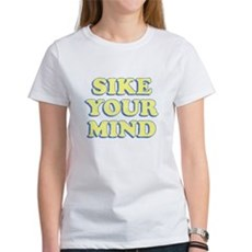 Sike Your Mind Womens T-Shirt