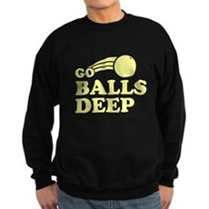 Go Balls Deep Dark Sweatshirt