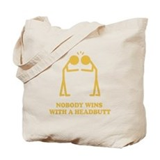 Nobody Wins With A Headbutt Tote Bag
