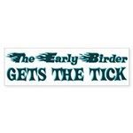 The Early Birder Gets The Tick Bumper Sticker