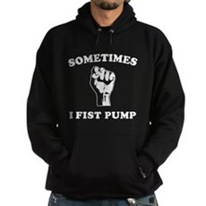 Sometimes I Fist Pump Dark Hoodie