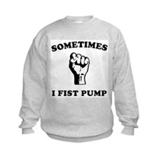 Sometimes I Fist Pump Kids Sweatshirt