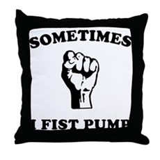 Sometimes I Fist Pump Throw Pillow