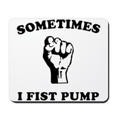 Sometimes I Fist Pump Mousepad