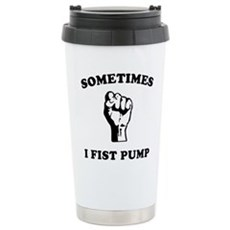 Sometimes I Fist Pump Stainless Steel Travel Mug