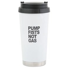 Pump Fists Not Gas Stainless Steel Travel Mug
