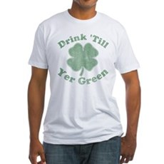 Drink 'Till Yer Green Fitted T-Shirt