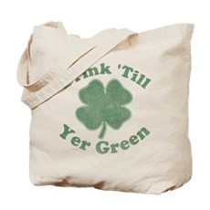 Drink 'Till Yer Green Tote Bag