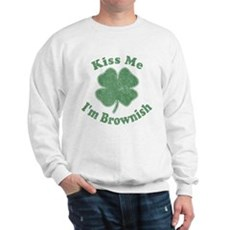 Kiss Me I'm Brownish Sweatshirt