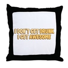I Don't Get Drunk I Get Awesome Throw Pillow