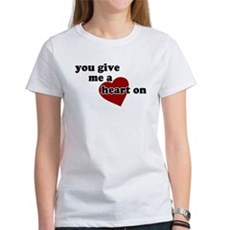 You give me a heart on Womens T-Shirt