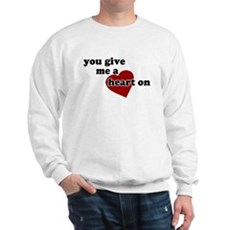 You give me a heart on Sweatshirt