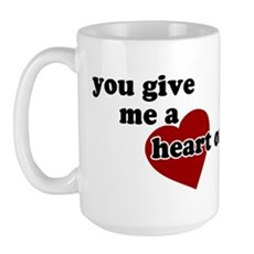 You give me a heart on Large Mug