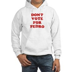 Don't Vote for Pedro Hooded Sweatshirt