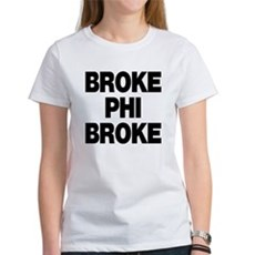 Broke Phi Broke Womens T-Shirt