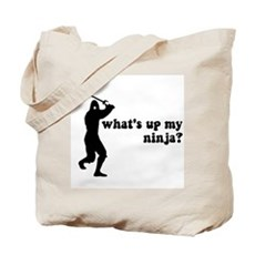 what's up my ninja? Tote Bag