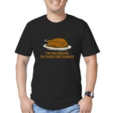 Too Drunk To Taste the Turkey Mens Fitted T-Shirt