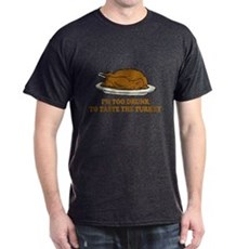 Too Drunk To Taste the Turkey T-Shirt