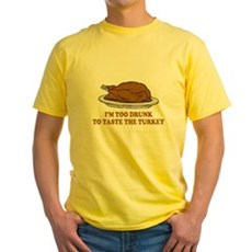 Too Drunk To Taste the Turkey Yellow T-Shirt