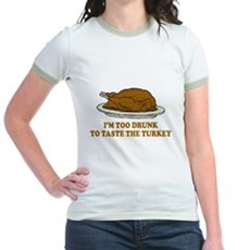 Too Drunk To Taste the Turkey Jr Ringer T-Shirt