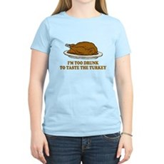 Too Drunk To Taste the Turkey Womens Light T-Shir
