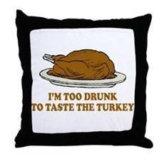 Too Drunk To Taste the Turkey Throw Pillow