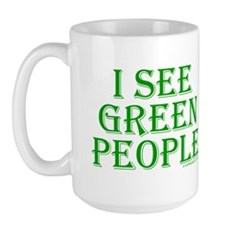 I see green people Large Mug