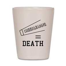 Cheerleading Equals Death Shot Glass